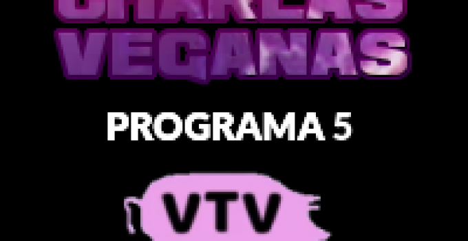Charlas Veganas 5 en Veganismo TV